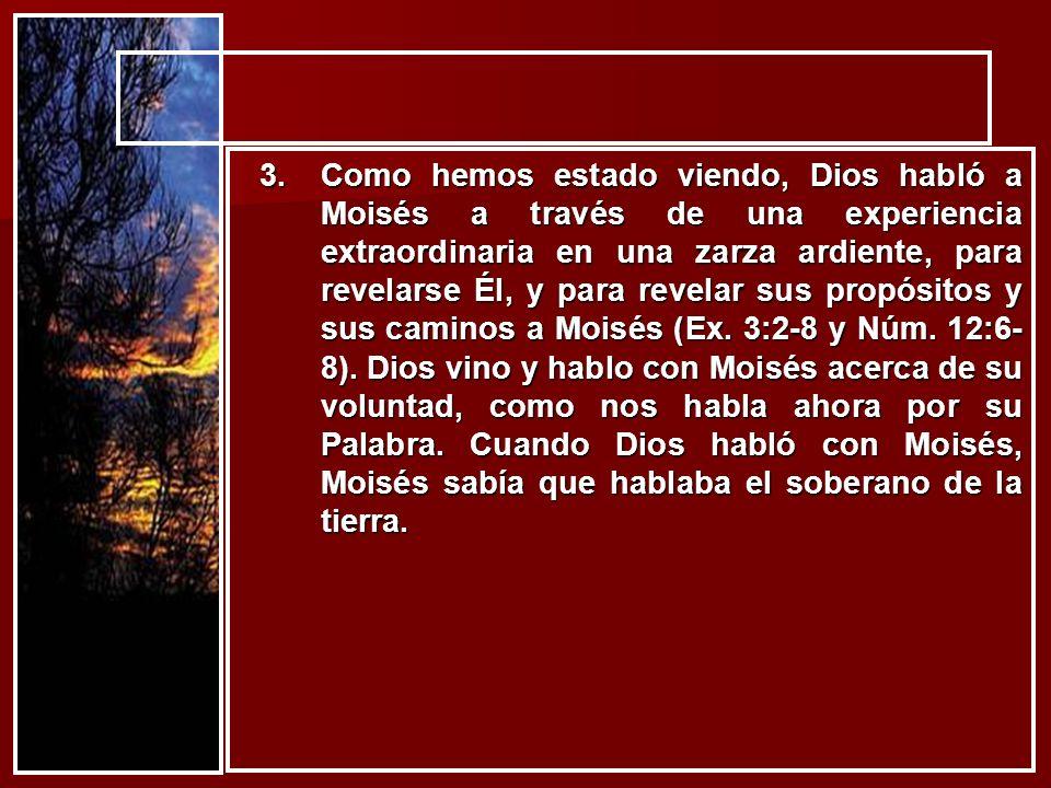 Como hemos estado viendo, Dios habló a Moisés a través de una experiencia extraordinaria en una zarza ardiente, para revelarse Él, y para revelar sus propósitos y sus caminos a Moisés (Ex.