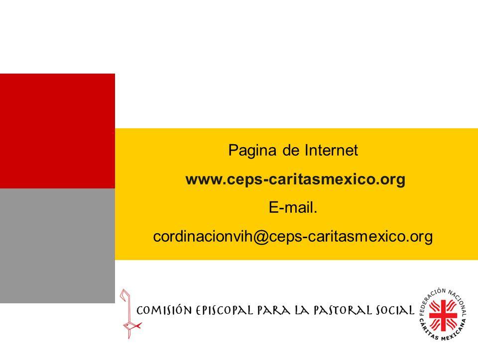 Pagina de Internet www.ceps-caritasmexico.org E-mail. cordinacionvih@ceps-caritasmexico.org