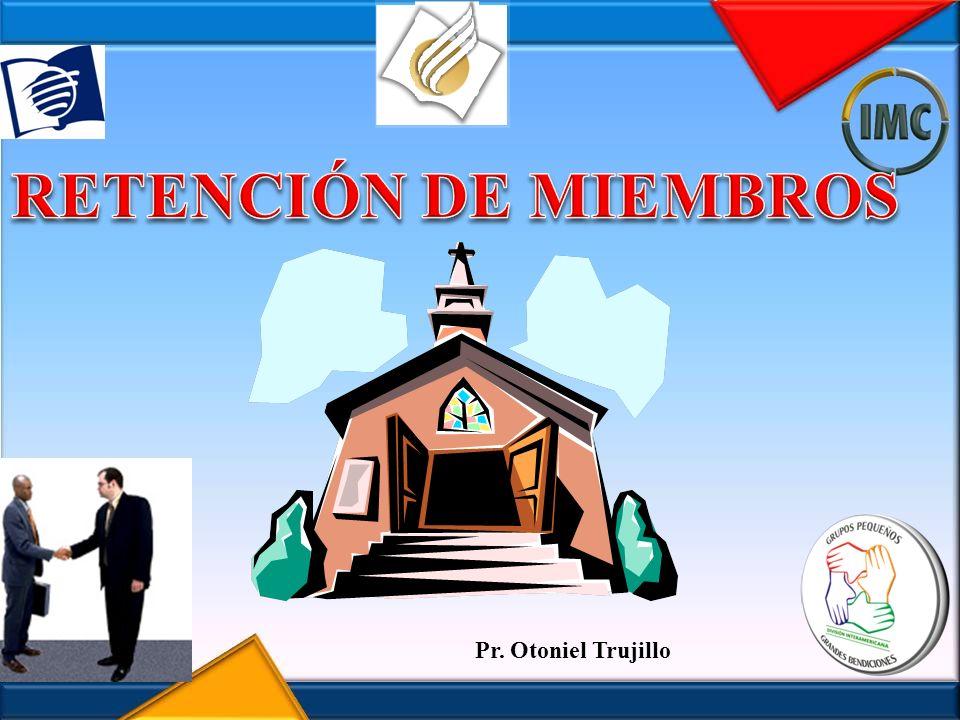 RETENCIÓN DE MIEMBROS Pr. Otoniel Trujillo