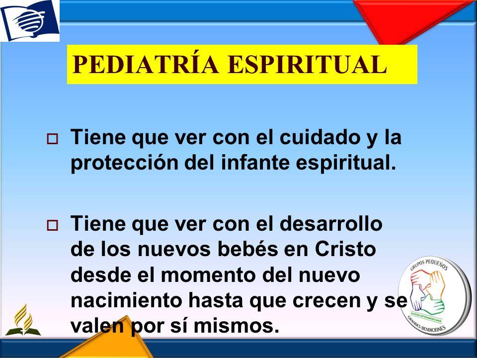 PEDIATRÍA ESPIRITUALTiene que ver con el cuidado y la protección del infante espiritual.