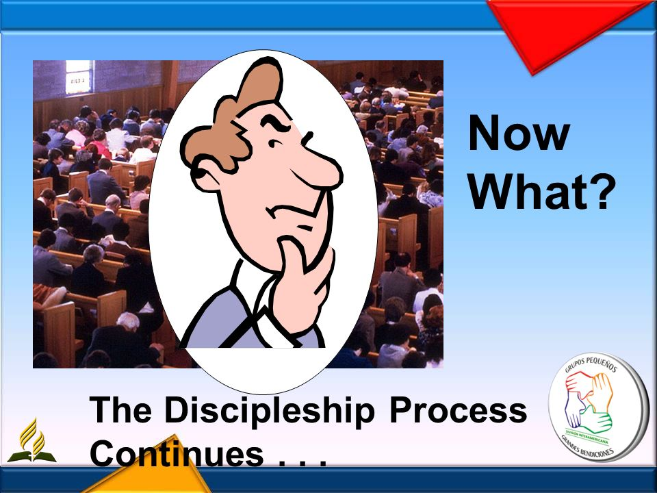 Now What The Discipleship Process Continues . . .