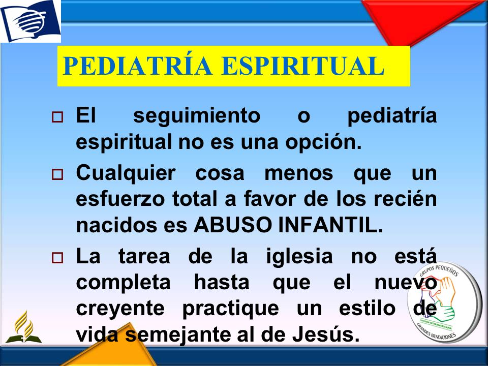 PEDIATRÍA ESPIRITUALEl seguimiento o pediatría espiritual no es una opción.