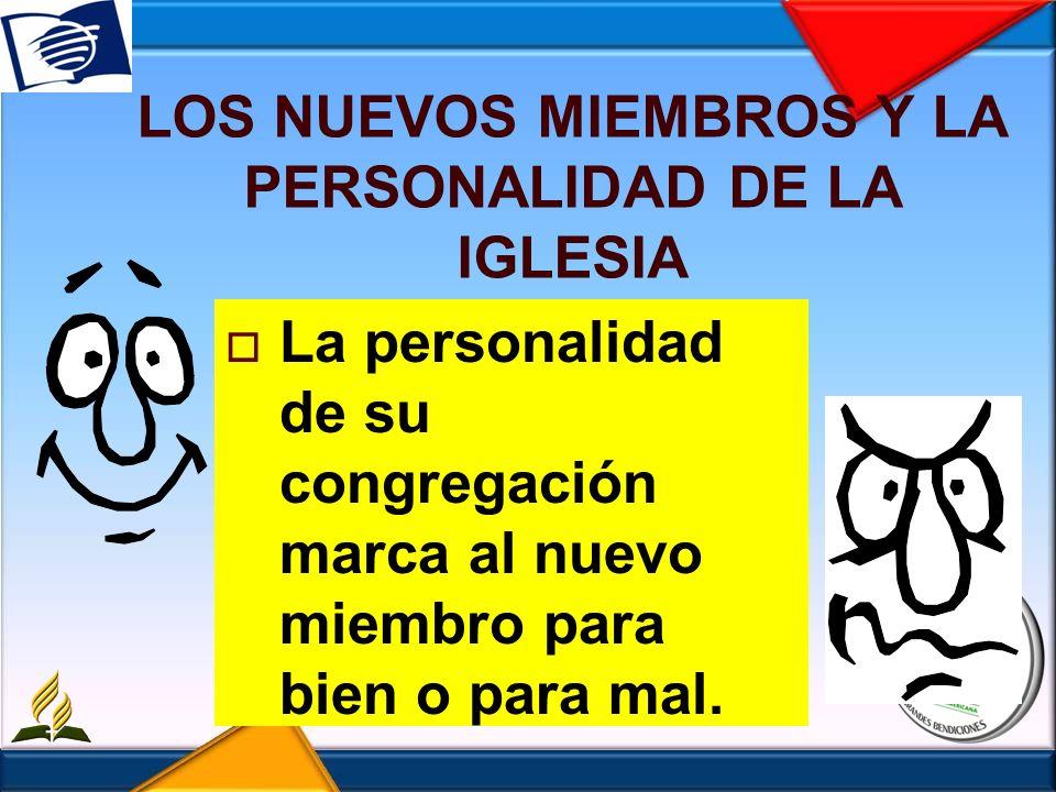 LOS NUEVOS MIEMBROS Y LA PERSONALIDAD DE LA IGLESIA