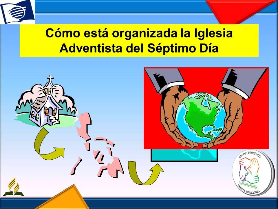 Cómo está organizada la Iglesia Adventista del Séptimo Día
