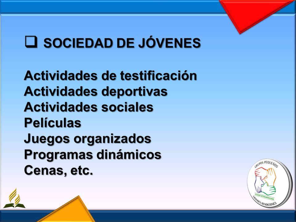 SOCIEDAD DE JÓVENES Actividades de testificación Actividades deportivas Actividades sociales Películas Juegos organizados Programas dinámicos Cenas, etc.