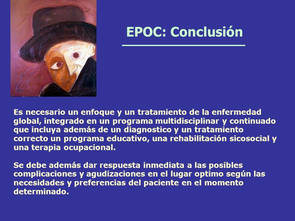 EPOC: Conclusión Es necesario un enfoque y un tratamiento de la enfermedad. global, integrado en un programa multidisciplinar y continuado.