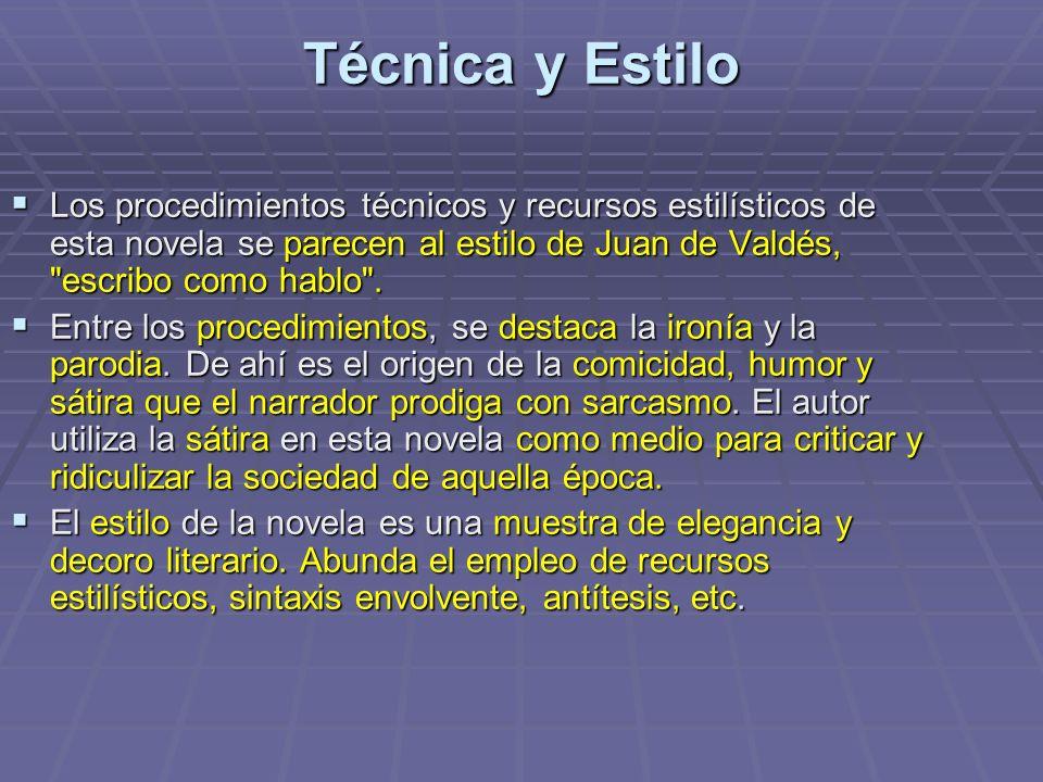 Técnica y EstiloLos procedimientos técnicos y recursos estilísticos de esta novela se parecen al estilo de Juan de Valdés, escribo como hablo .