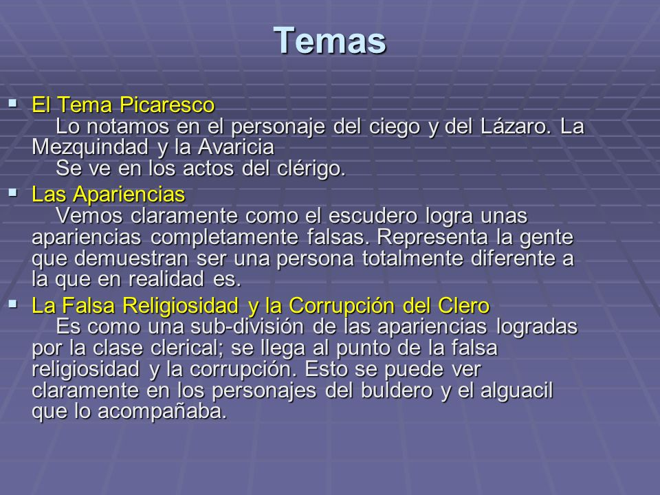 Temas El Tema Picaresco Lo notamos en el personaje del ciego y del Lázaro. La Mezquindad y la Avaricia Se ve en los actos del clérigo.