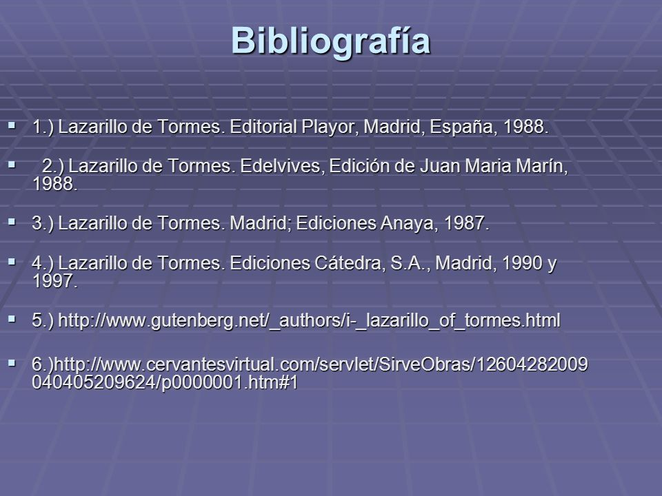 Bibliografía1.) Lazarillo de Tormes. Editorial Playor, Madrid, España, 1988.