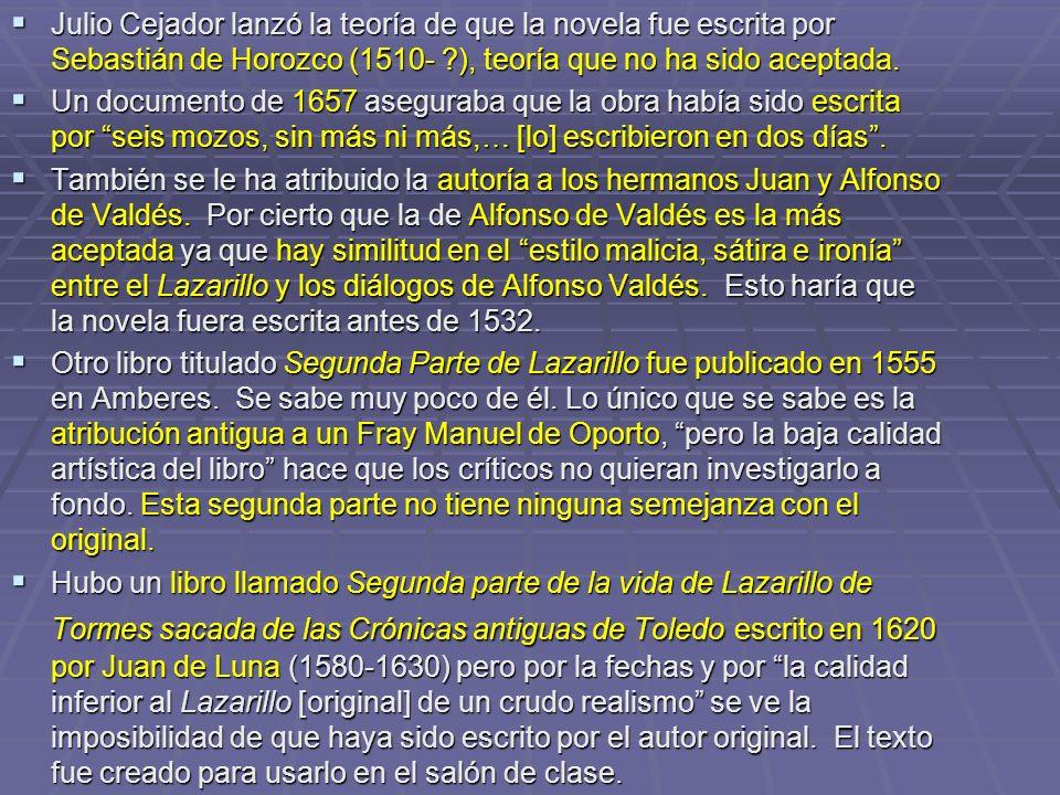 Julio Cejador lanzó la teoría de que la novela fue escrita por Sebastián de Horozco (1510- ), teoría que no ha sido aceptada.