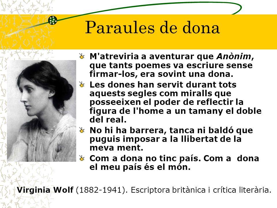 Paraules de dona M atreviria a aventurar que Anònim, que tants poemes va escriure sense firmar-los, era sovint una dona.