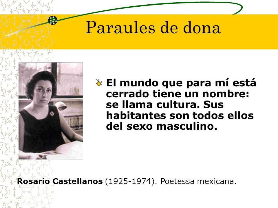 Paraules de dona El mundo que para mí está cerrado tiene un nombre: se llama cultura. Sus habitantes son todos ellos del sexo masculino.