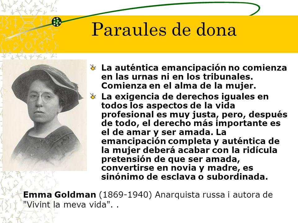 Paraules de dona La auténtica emancipación no comienza en las urnas ni en los tribunales. Comienza en el alma de la mujer.