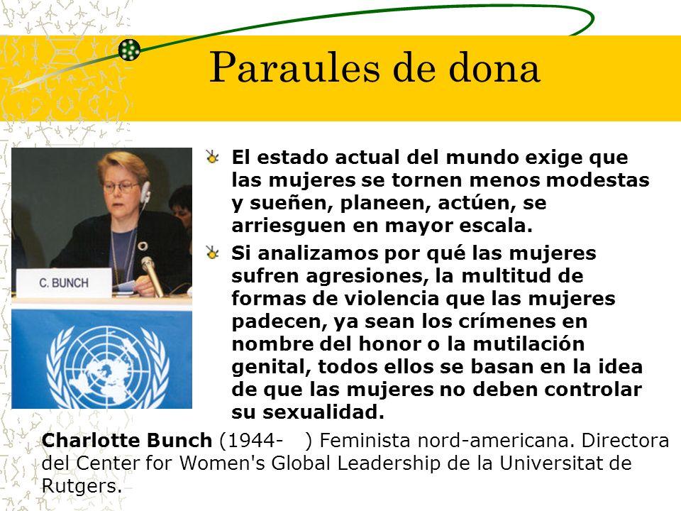 Paraules de dona El estado actual del mundo exige que las mujeres se tornen menos modestas y sueñen, planeen, actúen, se arriesguen en mayor escala.
