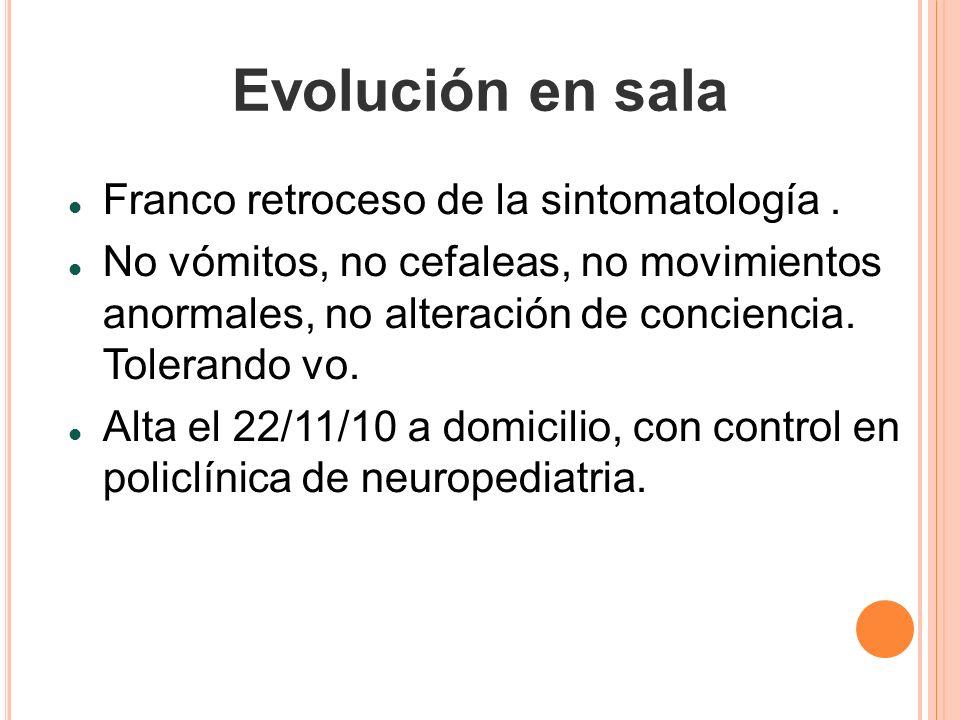 Evolución en sala Franco retroceso de la sintomatología .