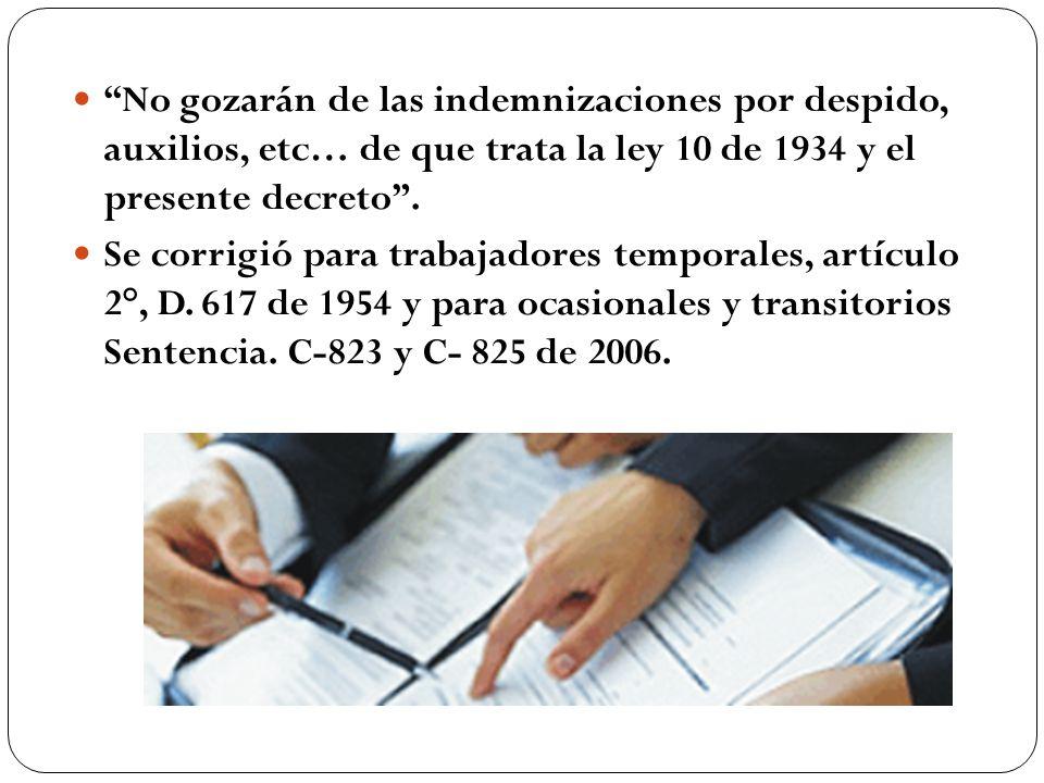 No gozarán de las indemnizaciones por despido, auxilios, etc… de que trata la ley 10 de 1934 y el presente decreto .