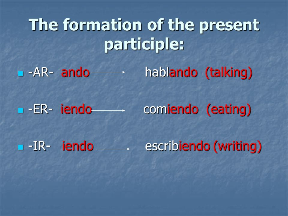 The formation of the present participle: