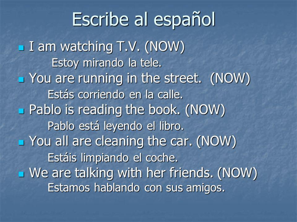 Escribe al español I am watching T.V. (NOW) Estoy mirando la tele.