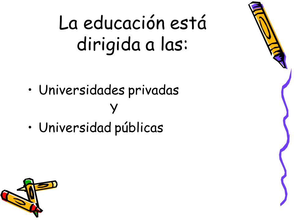 La educación está dirigida a las: