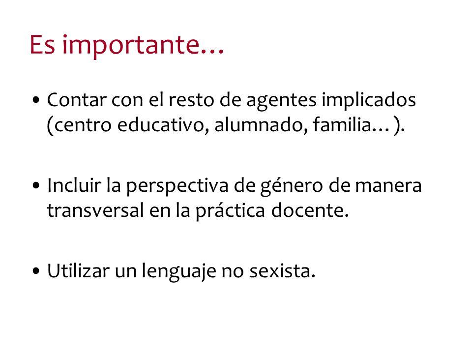 Es importante… Contar con el resto de agentes implicados (centro educativo, alumnado, familia…).
