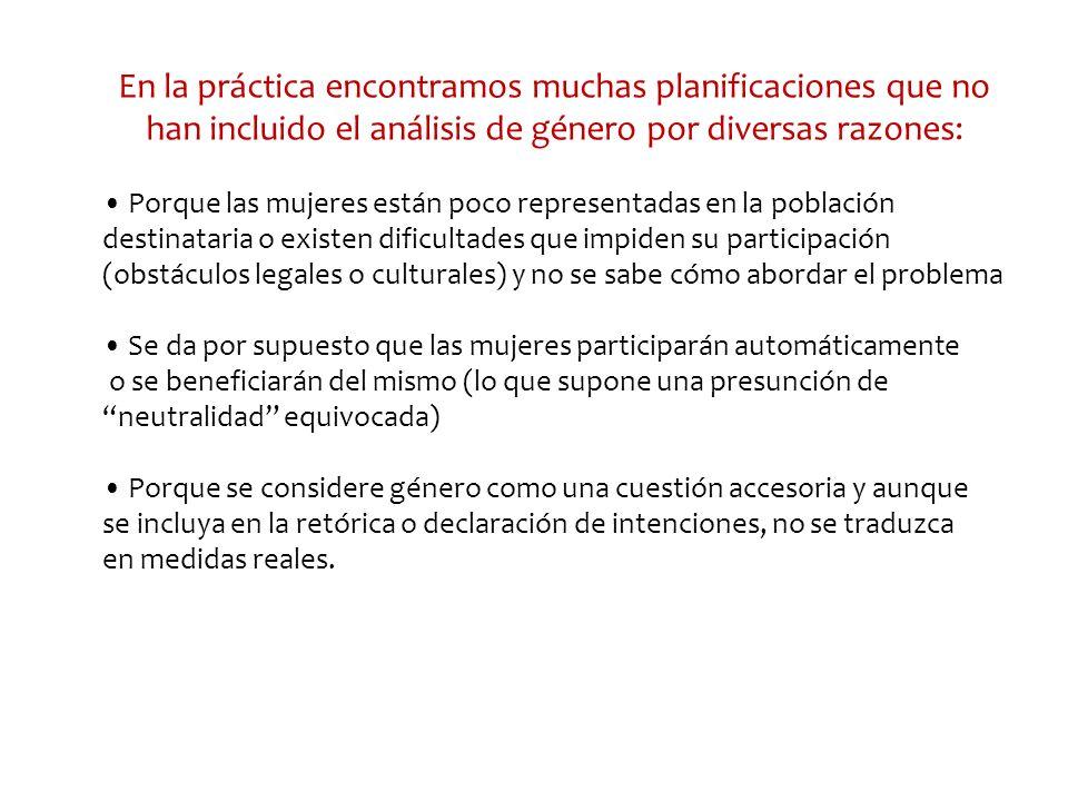 En la práctica encontramos muchas planificaciones que no han incluido el análisis de género por diversas razones: