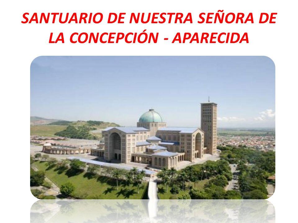 SANTUARIO DE NUESTRA SEÑORA DE LA CONCEPCIÓN - APARECIDA