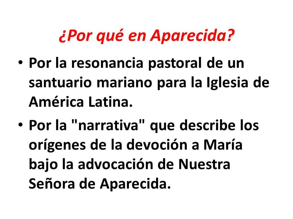 ¿Por qué en Aparecida Por la resonancia pastoral de un santuario mariano para la Iglesia de América Latina.