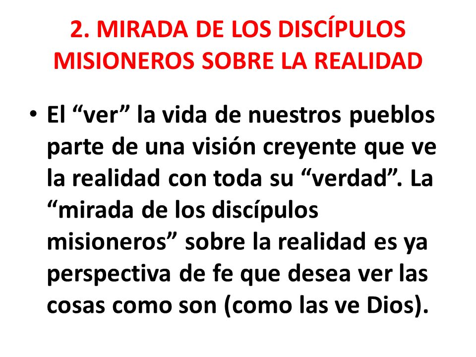 2. MIRADA DE LOS DISCÍPULOS MISIONEROS SOBRE LA REALIDAD