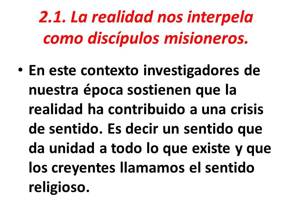2.1. La realidad nos interpela como discípulos misioneros.