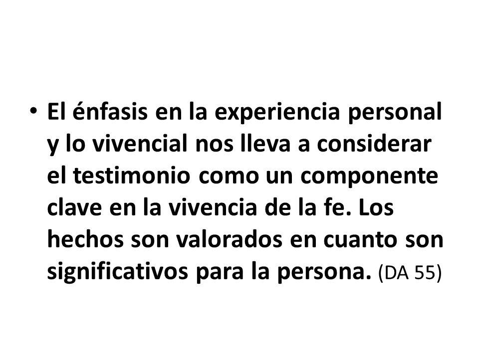 El énfasis en la experiencia personal y lo vivencial nos lleva a considerar el testimonio como un componente clave en la vivencia de la fe.