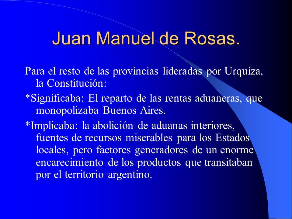 Juan Manuel de Rosas. Para el resto de las provincias lideradas por Urquiza, la Constitución: