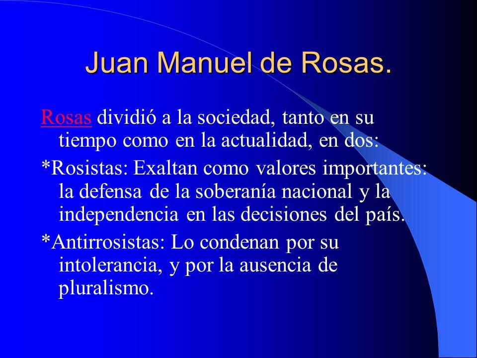 Juan Manuel de Rosas. Rosas dividió a la sociedad, tanto en su tiempo como en la actualidad, en dos: