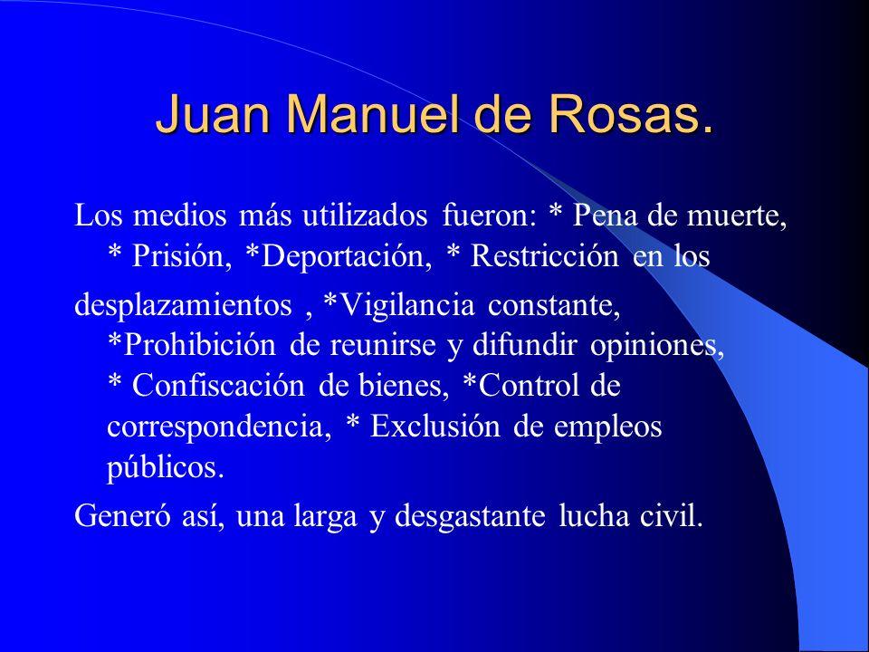 Juan Manuel de Rosas. Los medios más utilizados fueron: * Pena de muerte, * Prisión, *Deportación, * Restricción en los.