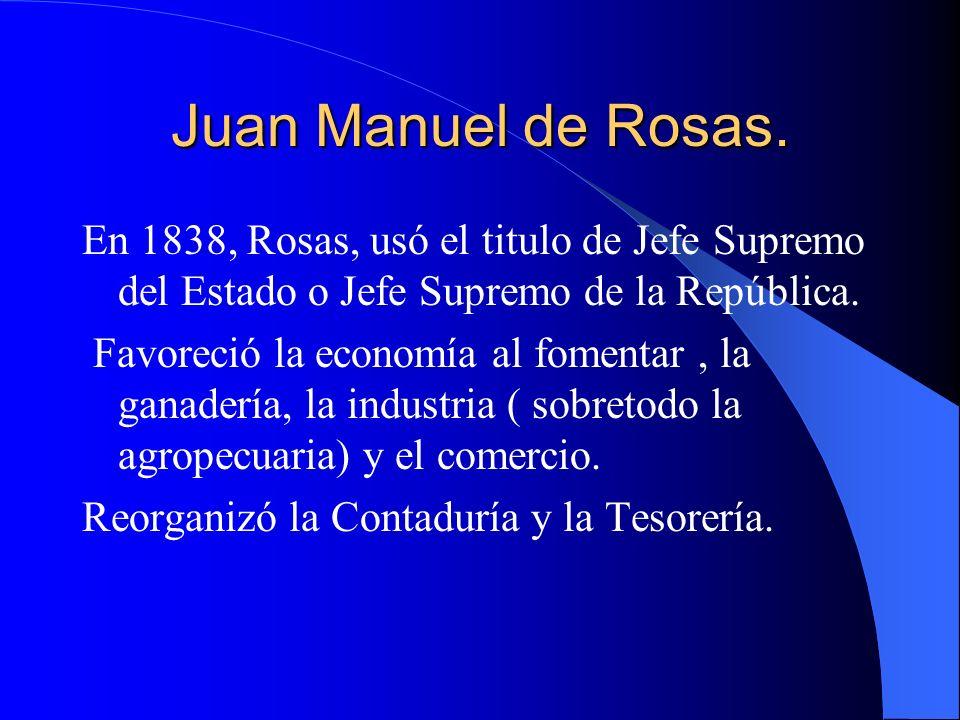 Juan Manuel de Rosas. En 1838, Rosas, usó el titulo de Jefe Supremo del Estado o Jefe Supremo de la República.