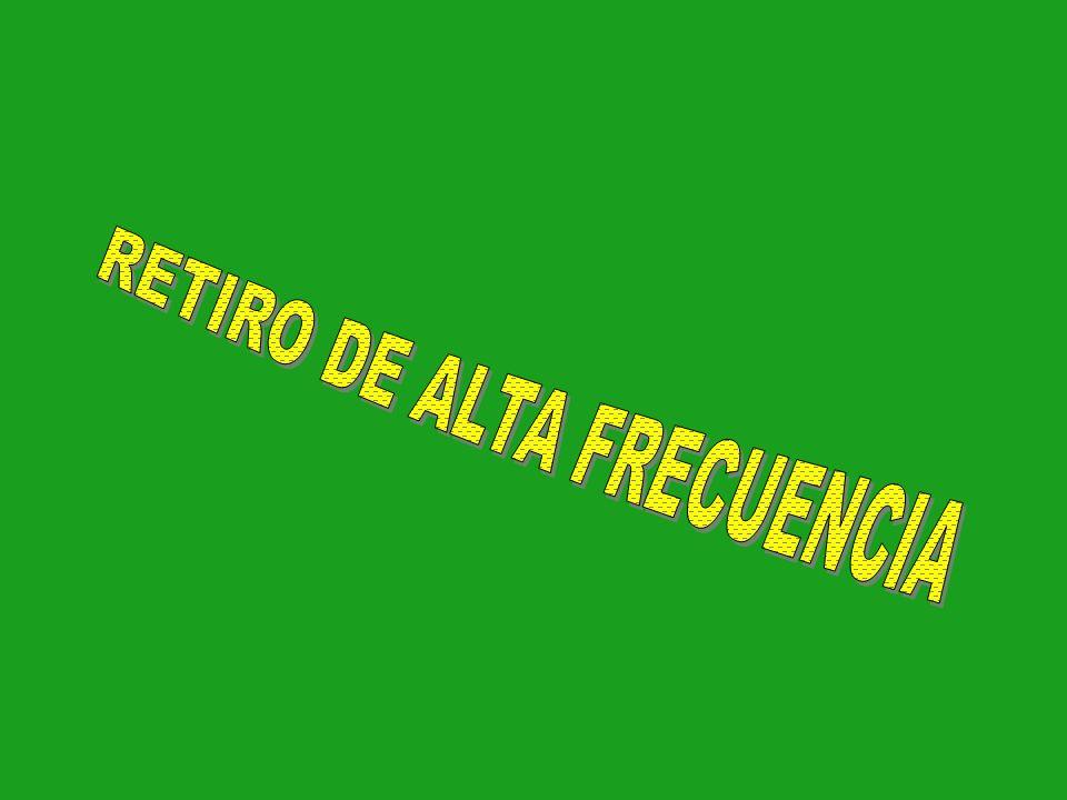 RETIRO DE ALTA FRECUENCIA