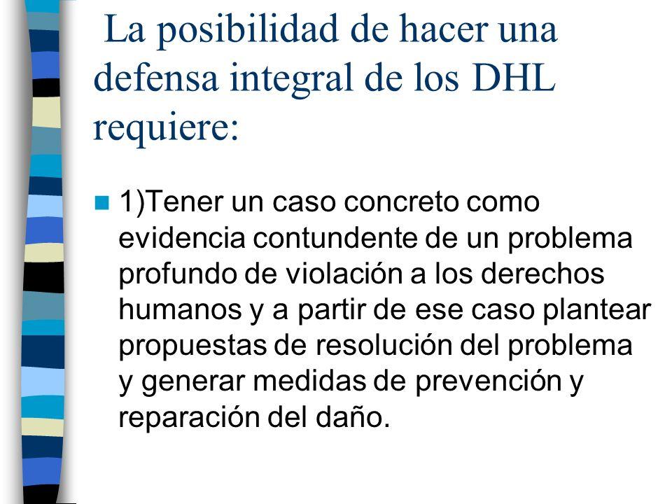 La posibilidad de hacer una defensa integral de los DHL requiere: