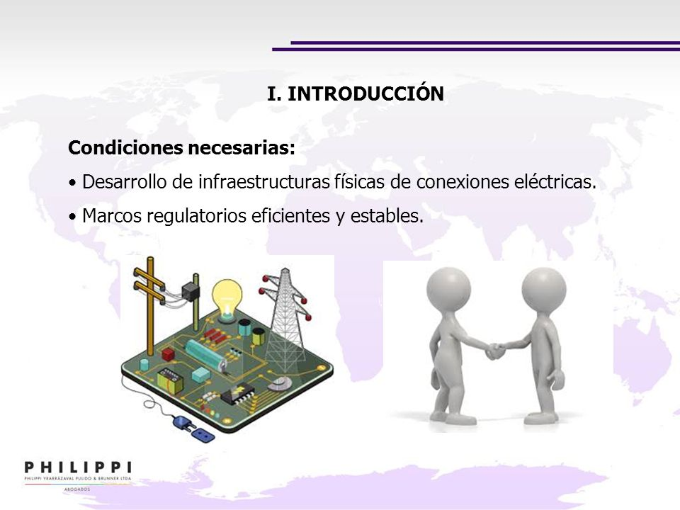 I. INTRODUCCIÓN Condiciones necesarias: Desarrollo de infraestructuras físicas de conexiones eléctricas.