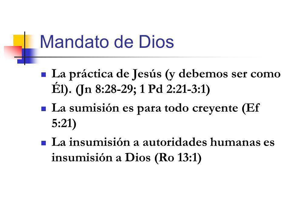 Mandato de Dios La práctica de Jesús (y debemos ser como Él). (Jn 8:28-29; 1 Pd 2:21-3:1) La sumisión es para todo creyente (Ef 5:21)
