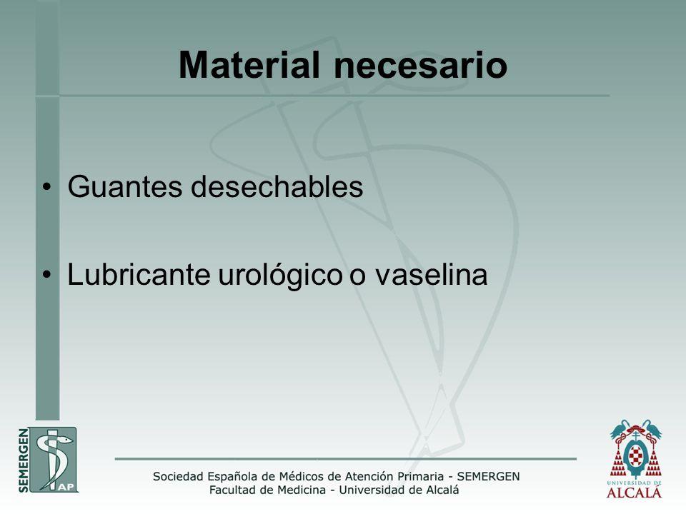 Material necesario Guantes desechables Lubricante urológico o vaselina