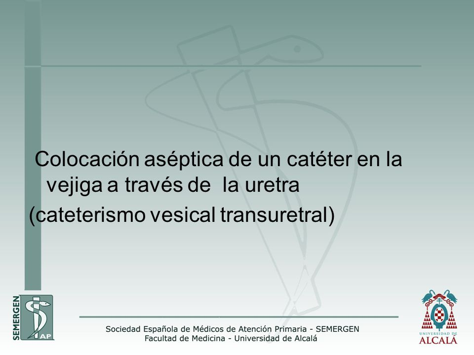 Colocación aséptica de un catéter en la vejiga a través de la uretra