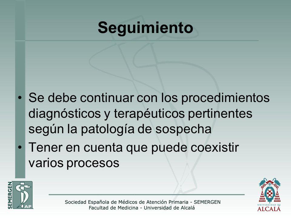 Seguimiento Se debe continuar con los procedimientos diagnósticos y terapéuticos pertinentes según la patología de sospecha.