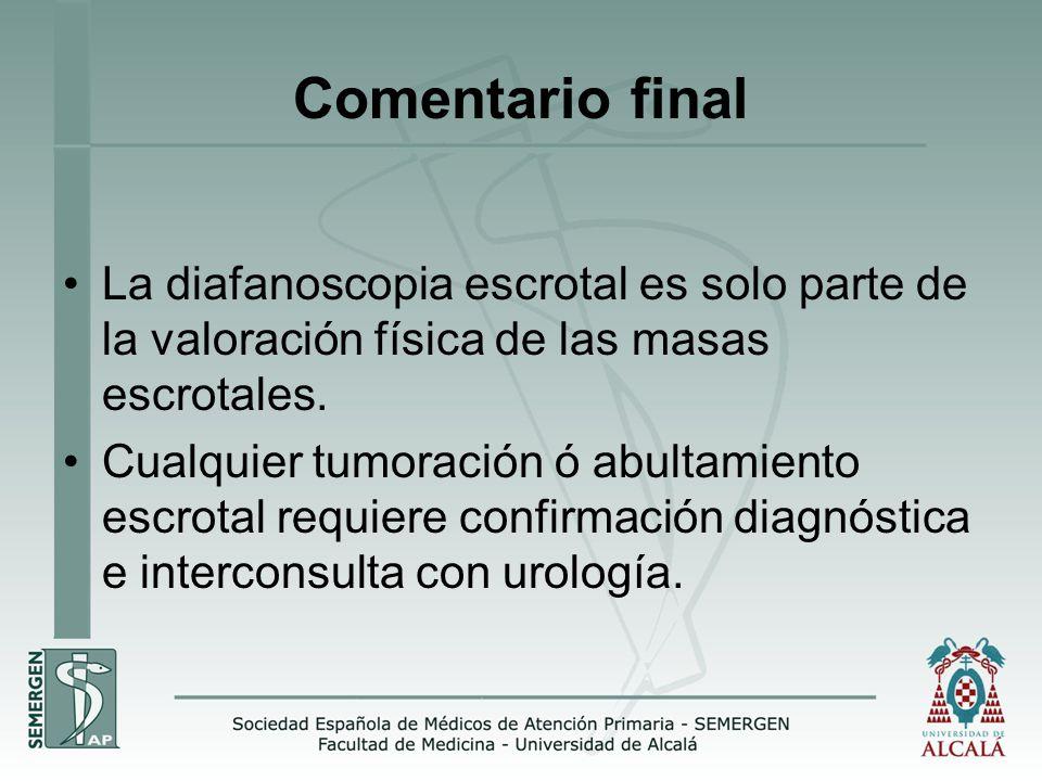 Comentario final La diafanoscopia escrotal es solo parte de la valoración física de las masas escrotales.