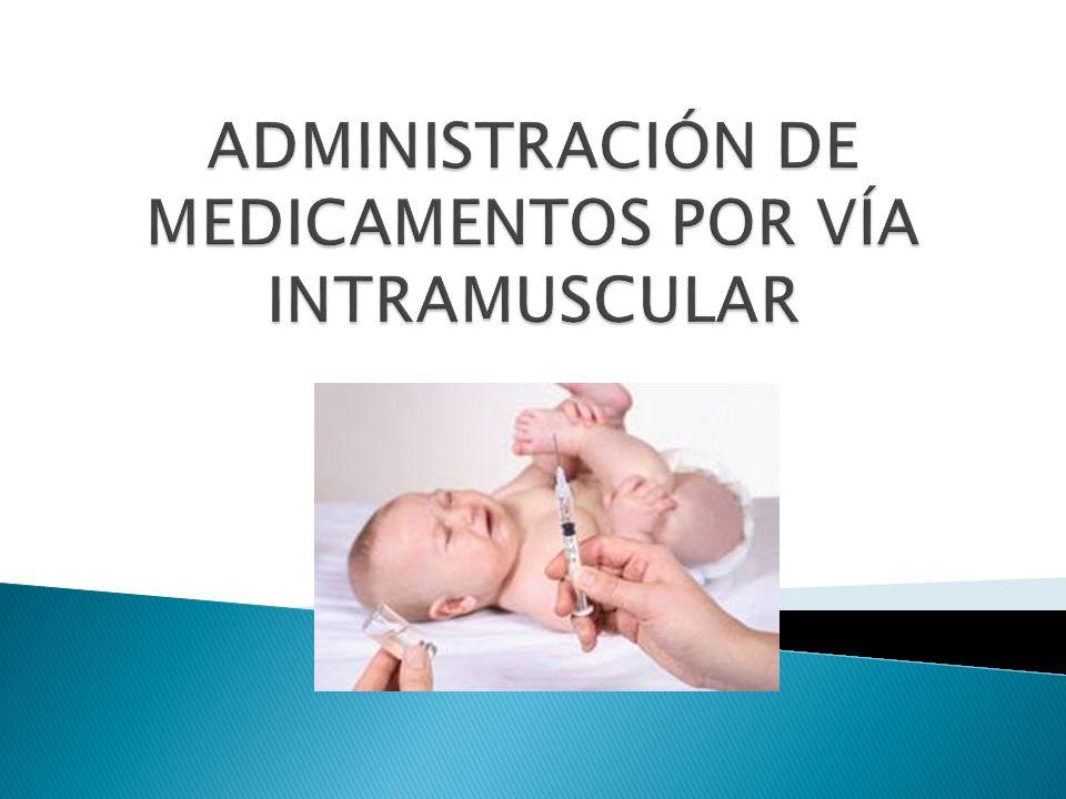 ADMINISTRACIÓN DE MEDICAMENTOS POR VÍA INTRAMUSCULAR