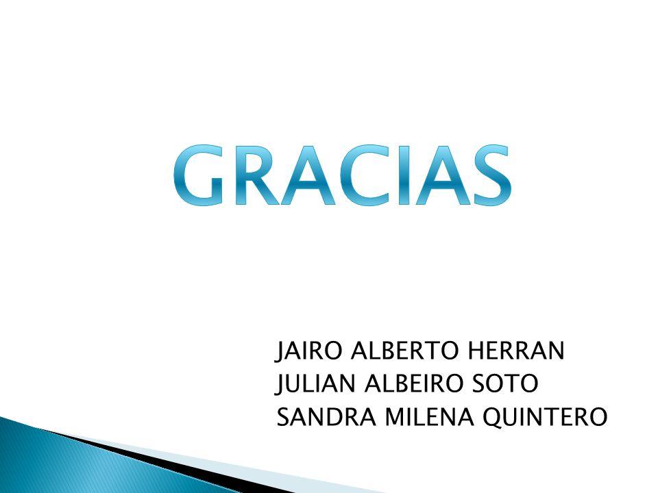 GRACIAS JAIRO ALBERTO HERRAN JULIAN ALBEIRO SOTO SANDRA MILENA QUINTERO