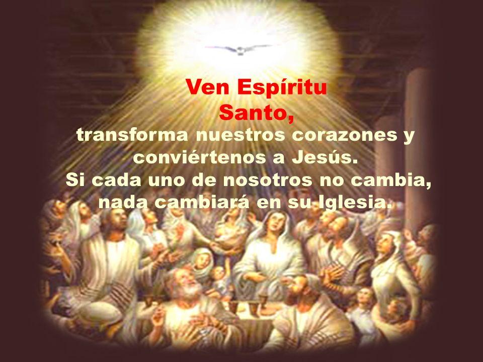Ven Espíritu Santo, transforma nuestros corazones y conviértenos a Jesús.