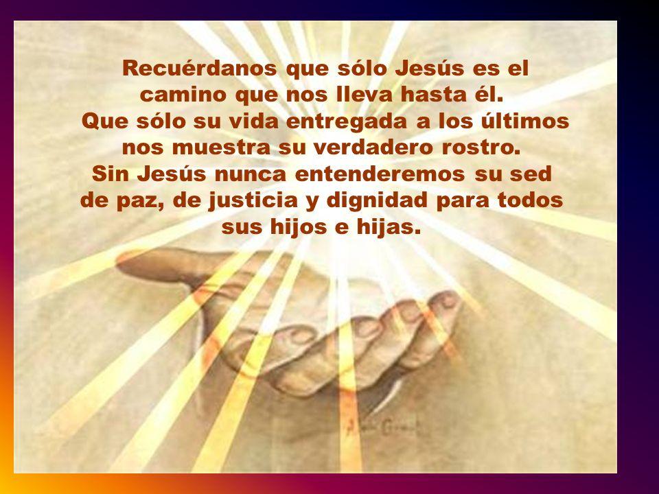 Recuérdanos que sólo Jesús es el camino que nos lleva hasta él
