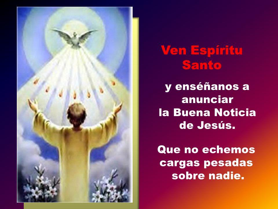 Ven Espíritu Santo y enséñanos a anunciar la Buena Noticia de Jesús.
