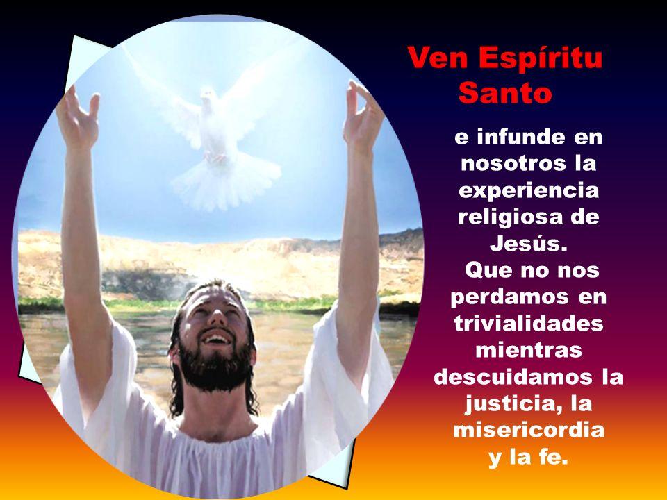 e infunde en nosotros la experiencia religiosa de Jesús.