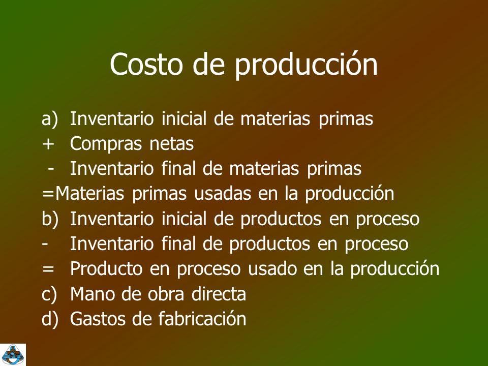 Costo de producción a) Inventario inicial de materias primas