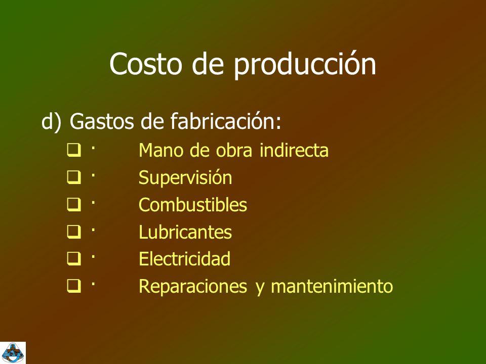Costo de producción d) Gastos de fabricación: · Mano de obra indirecta